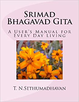 Srimad Bhagavad Gita: A User's Manual for Every Day Living