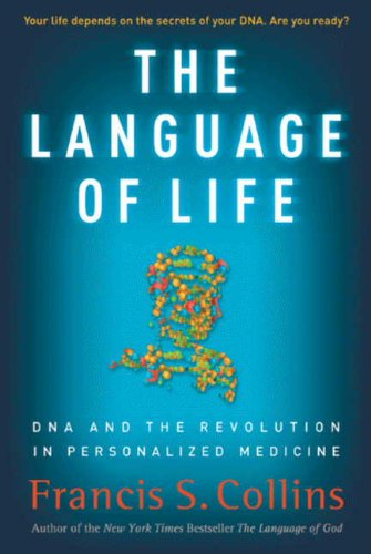 The Language of Life: DNA and the Revolution in Personalized Medicine (Frances Collins)