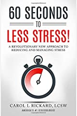 60 Seconds To Less Stress!: A Revolutionary New Approach to Reducing and Managing Stress Paperback