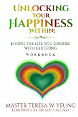 Unlocking Your Happiness Within - Workbook: Living the Life You Choose with Chi Gong Paperback