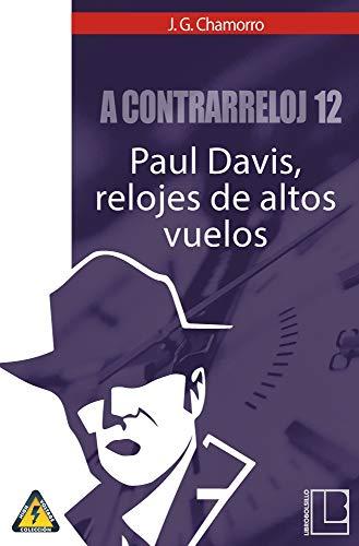A contrarreloj 12: Paul Davis, relojes de altos vuelos (Spanish Edition) by