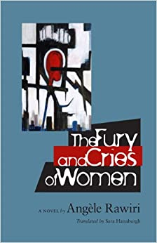 The Fury and Cries of Women (CARAF Books: Caribbean and African Literature translated from the French)