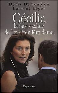 Cécilia. La face cachée de l'ex-Première dame par Denis Demonpion
