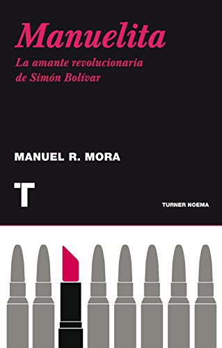 Descargar Libro Manuelita: La Amante Revolucionaria De Simón Bolívar Mauel R. Mora