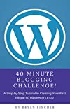 40 Minute Blogging Challenge!: Start writing your first blog in 40 minutes or less!