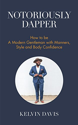 Search : Notoriously Dapper: How to Be a Modern Gentleman with Manners, Style and Body Confidence