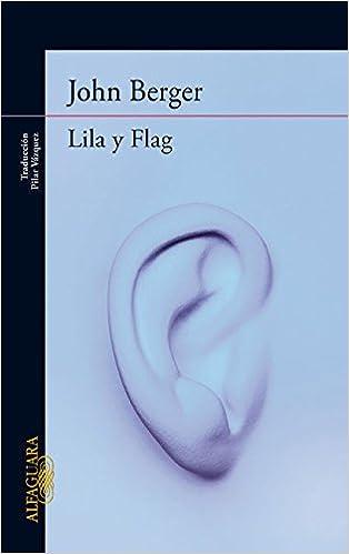 Lila y Flag (De sus fatigas 3) (LITERATURAS): Amazon.es: John Berger: Libros