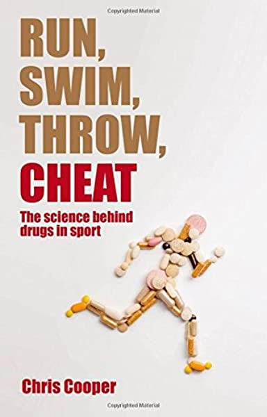 Amazon Com Run Swim Throw Cheat The Science Behind Drugs In Sport 8601405020376 Cooper Chris Books