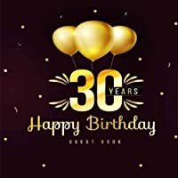 30 Years Happy Birthday Guest Book: 30th Thirty Birthday Celebrating Guest Book 30 Years. Message Log Keepsake Notebook For Family and Friend To Write In. Ideals for Anniversary Celebration Parties   Party. 8.5 x 8.5 Inch 100 Pages