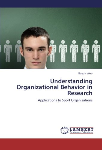 Understanding Organizational Behavior in Research: Applications to Sport Organizations