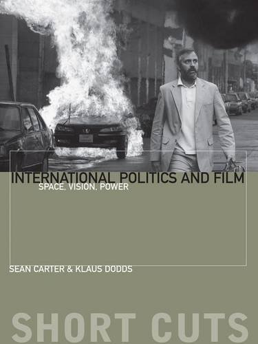 International Politics and Film: Space, Vision, Power (Short Cuts) (Politics And Film International)