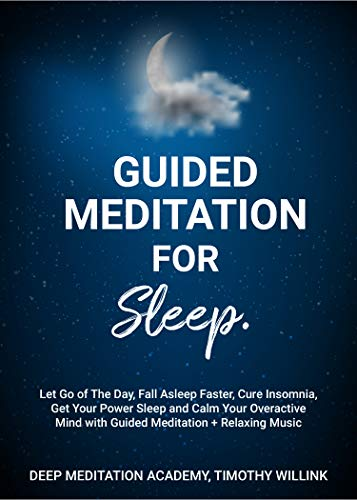 Guided Meditation for Sleep: Let Go of The Day, Fall Asleep Faster, Cure Insomnia, Get Your Power Sleep and Calm Your Overactive Mind with Guided Meditation + Relaxing Music (Jon Kabat Zinn The Healing Power Of Mindfulness)