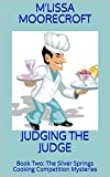 JUDGING THE JUDGE: Book Two: The Silver Springs Cooking Competition Mysteries