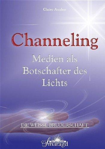 Die weisse Bruderschaft. Channeling: Medien als Botschafter des Lichts