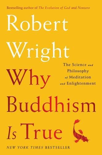 Why Buddhism is True: The Science and Philosophy of Meditation and (Moral Medicine)