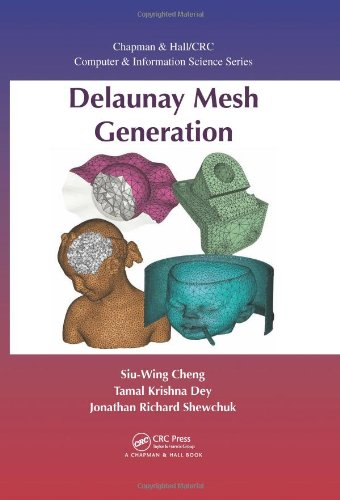 Delaunay Mesh Generation (Chapman & Hall/CRC Computer and Information Science Series)