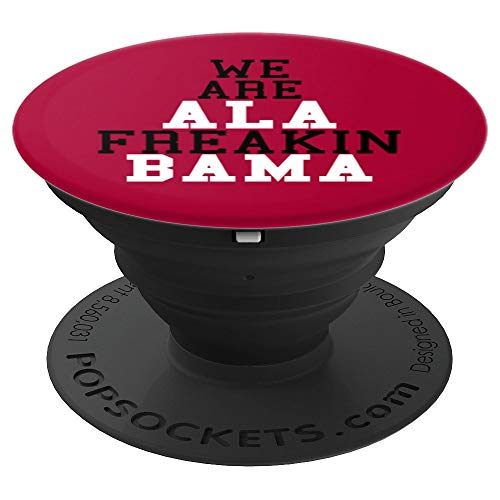 We Are ALA Freakin Bama Men Women Perfect Gift - PopSockets Grip and Stand for Phones and -