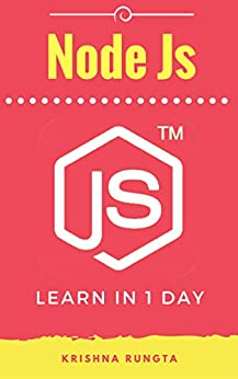 Learn NodeJS in 1 Day: Complete Node  JS Guide with Examples by [Rungta, Krishna]