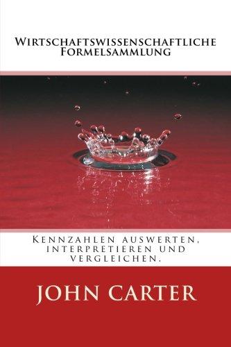 Wirtschaftswissenschaftliche Formelsammlung: Kennzahlen auswerten, interpretieren und vergleichen. (German Edition)
