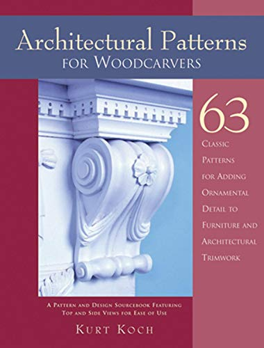 Architectural Patterns for Woodcarvers: 63 Classic Patterns for Adding Detail to Mantels Archways, Entrance Ways, Chair Backs, Bed Frames, Window Frames (Chairs Design Classics)