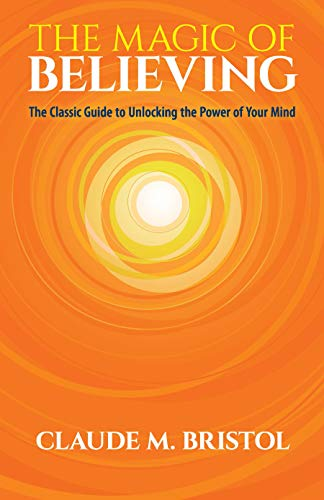 The Magic of Believing: The Classic Guide to Unlocking the Power of Your Mind