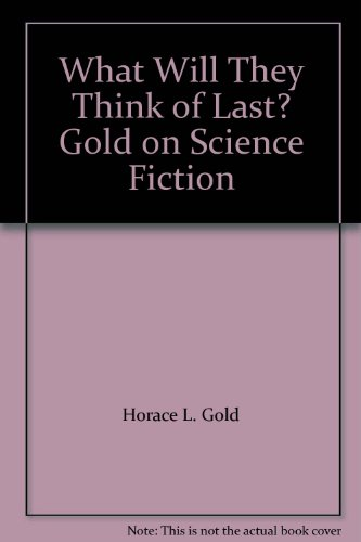 What Will They Think of Last? Gold on Science Fiction