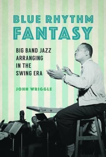 Jazz Big Band Arrangement (Blue Rhythm Fantasy: Big Band Jazz Arranging in the Swing Era (Music in American Life))