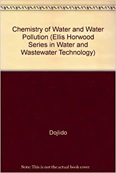 Chemistry of Water and Water Pollution (ELLIS HORWOOD SERIES IN WATER AND WASTEWATER TECHNOLOGY)