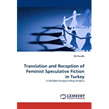 Translation and Reception of Feminist Speculative Fiction in Turkey: Written by Nil Ozcelik, 2010 Edition, Publisher: LAP Lambert Academic Publishing [Paperback]