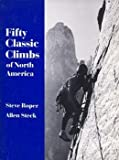 Fifty Classic Climbs of North America, Steve Roper and Allen Steck, 0871562928
