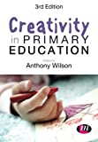 Creativity in Primary Education, Wilson, Anthony, 1446280659