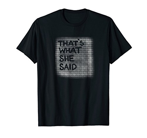 Thats What She Said Shirt