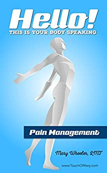 Hello! This is your body speaking: Pain Management by [Wheeler, Mary]