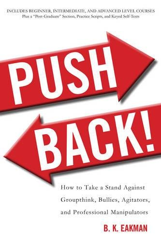 Push Back!: How to Take a Stand Against Groupthink, Bullies, Agitators, and Professional Manipulators