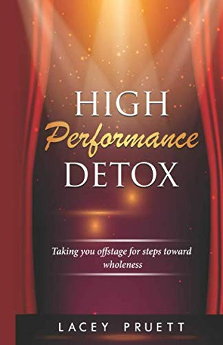 High Performance Detox: Taking You Offstage for Steps Toward Wholeness