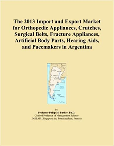 Book The 2013 Import and Export Market for Orthopedic Appliances, Crutches, Surgical Belts, Fracture Appliances, Artificial Body Parts, Hearing Aids, and Pacemakers in Argentina