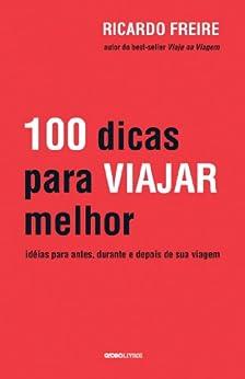 100 dicas para viajar melhor por [Freire, Ricardo]