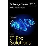 Exchange Server 2016: Server Infrastructure (IT Pro Solutions)