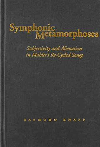 Symphonic Metamorphoses: Subjectivity and Alienation in Mahler's Re-Cycled Songs (Music/Culture) by Brand: Wesleyan
