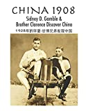 img - for China 1908: Sidney D. Gamble & Brother Clarence Discover China book / textbook / text book