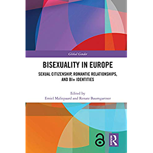 Bisexuality in Europe: Sexual Citizenship, Romantic Relationships, and Bi+ Identities (Global Gender)
