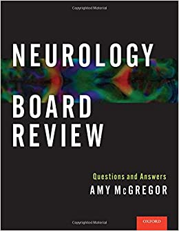 Neurology Board Review: Questions and Answers: Amy McGregor