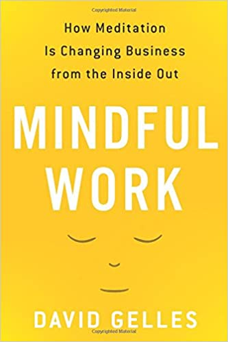Image result for Mindful Work: How Meditation Is Changing Business from the Inside Out Hardcover – Mar 10 2015
