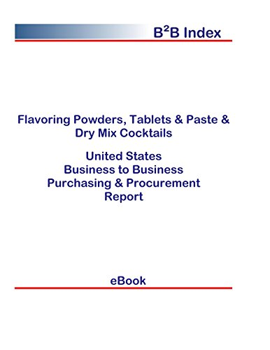 Flavoring Powders, Tablets & Paste & Dry Mix Cocktails B2B United States: B2B Purchasing + Procurement Values in the United States (English Edition)