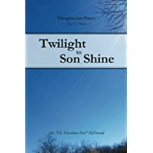 Twilight to Son Shine: The 1st poems (Thoughts into Poetry) (Volume 1)
