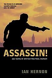 Assassin!: 200 Years of British Political Murder