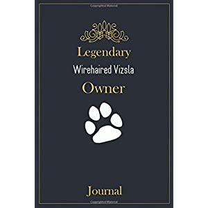 Legendary Wirehaired Vizsla Owner Journal: A classy black, gold and white Wirehaired Vizsla Lined Journal for Dog owner notes. 42