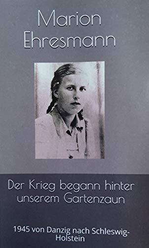 Der Krieg begann hinter unserem Gartenzaun: 1945 von Danzig nach Schleswig-Holstein (German Edition)