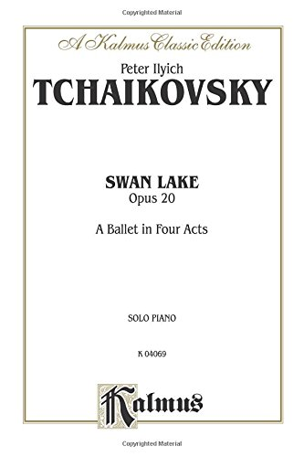 Swan Lake Piano Music - Swan Lake, Op. 20 (Complete): A Ballet in Four Acts (Kalmus Edition)