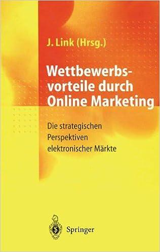 Wettbewerbsvorteile durch Online Marketing: Die strategischen Perspektiven elektronischer Märkte